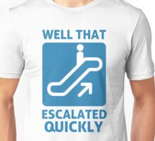 Well That Escalated Quickly Unisex T-Shirt