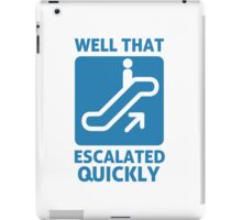 Well That Escalated Quickly iPad Case/Skin