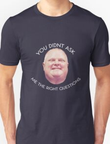 Rob Ford - Questions  T-Shirt