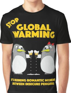 Global warming is ruining romantic moments Graphic T-Shirt