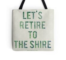 Let's Retire To The Shire Tote Bag