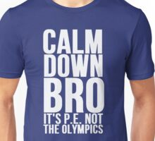 Calm Down Bro It's P.E. Not The Olympics Unisex T-Shirt