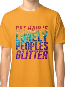 Cat Hair Is Lonely Peoples Glitter Classic T-Shirt