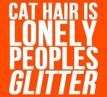 Cat Hair Is Lonely Peoples Glitter by mralan