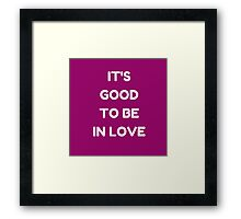 IT'S GOOD TO BE IN LOVE Framed Print