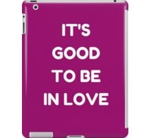 IT'S GOOD TO BE IN LOVE iPad Case/Skin