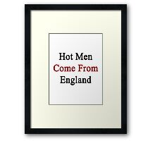 Hot Men Come From England  Framed Print
