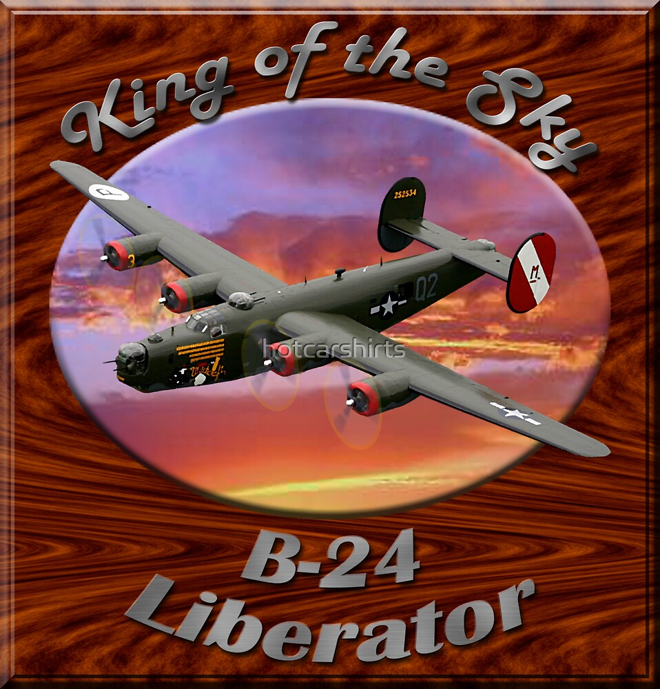 B-24 Liberator King Of The Sky by hotcarshirts