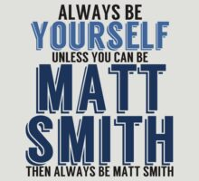 Be Yourself, unless you can be MATT SMITH by TheMoultonator