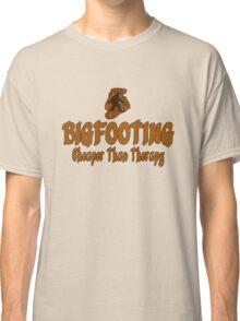 Bigfooting Cheaper Than Therapy  Classic T-Shirt