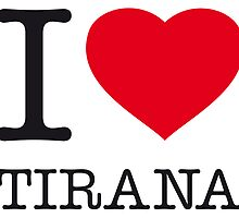 I ♥ TIRANA by eyesblau