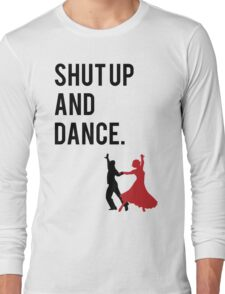 Shut Up and Dance (With Me) Walk the Moon song inspired design. (shutup and dance/shut-up and dance) Long Sleeve T-Shirt