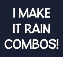 I Make It Rain Combos! by Alsvisions