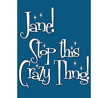 Jane! Stop this Crazy Thing! Photographic Print