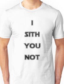 I Sith you not Unisex T-Shirt