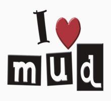 I LOVE MUD by Tony  Bazidlo