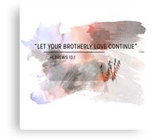 let your brotherly love continue  Canvas Print