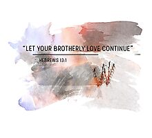 let your brotherly love continue  Photographic Print
