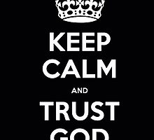 KEEP CALM AND TRUST GOD - DUCK DYNASTY by sturgils
