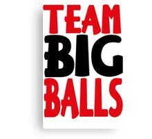 Team Big Balls Canvas Print