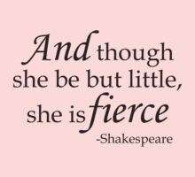 And Though She Be Little She Is Fierce  by Max Effort