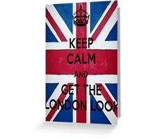 Keep Calm and Get The London Look Greeting Card