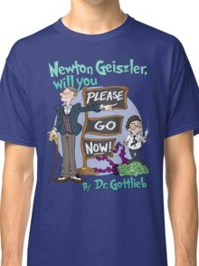 Newton Geiszler, will you Please Go Now! Classic T-Shirt