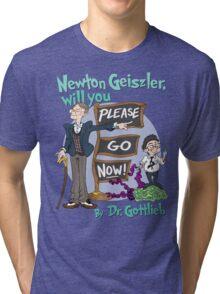 Newton Geiszler, will you Please Go Now! Tri-blend T-Shirt