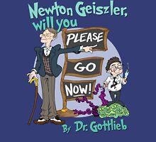 Newton Geiszler, will you Please Go Now! T-Shirt