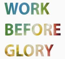 WORK BEFORE GLORY by Chasingbart