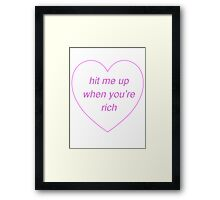 Hit me up when you're rich Framed Print