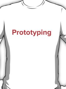 Prototyping is part of my life T-Shirt