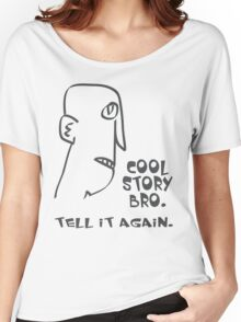 cool story bro. tell it again. - memes, comic, cartoon, funny, humor Women's Relaxed Fit T-Shirt