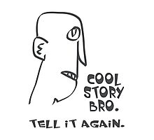 cool story bro. tell it again. - memes, comic, cartoon, funny, humor Photographic Print