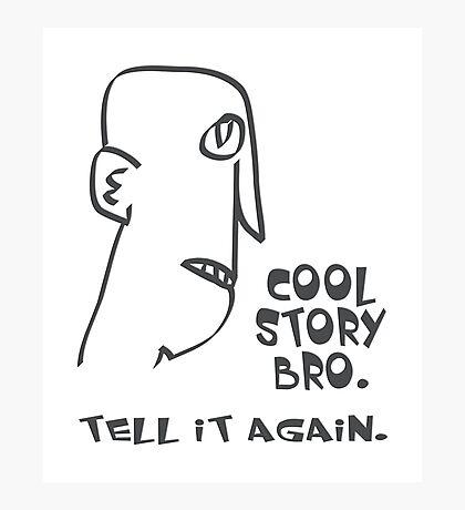 cool story bro. tell it again. - memes, comic, cartoon, funny, humor Photographic Print
