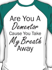 Are You A Dementor T-Shirt