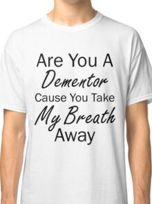 Are You A Dementor Classic T-Shirt