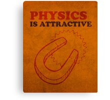 Physics is Attractive Magnet Pun Humor Poster Canvas Print