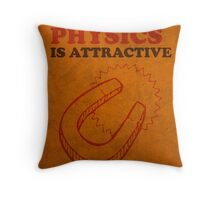 Physics is Attractive Magnet Pun Humor Poster Throw Pillow