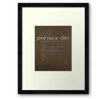 Give Me a Break HTML Developer Humor Pun Poster Framed Print
