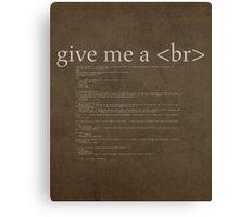 Give Me a Break HTML Developer Humor Pun Poster Canvas Print