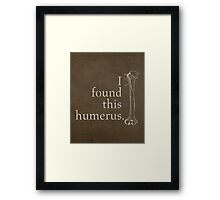I Found This Humerus Humor Pun Medical Science Poster Framed Print
