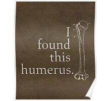 I Found This Humerus Humor Pun Medical Science Poster Poster