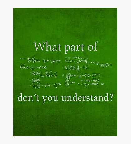 What Part Don't You Understand Math Humor Nerd Geek Poster Photographic Print
