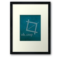 Oh Crop Photoshop Graphic Designer Humor Poster Framed Print