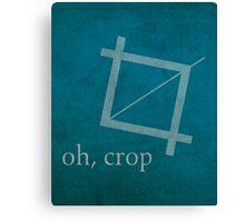 Oh Crop Photoshop Graphic Designer Humor Poster Canvas Print