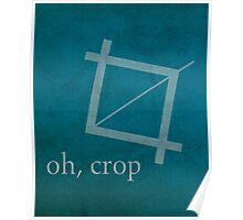 Oh Crop Photoshop Graphic Designer Humor Poster Poster