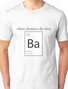 When Chemists Die They Barium Humor Shirt Unisex T-Shirt