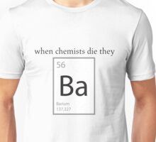 When Chemists Die They Barium Humor Shirt Unisex T-Shirt