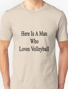 Here Is A Man Who Loves Volleyball  T-Shirt